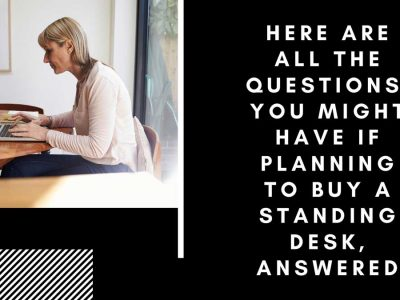 Here-are-All-the-Questions,-You-Might-Have-if-Planning-to-Buy-a-Standing-Desk,-Answered